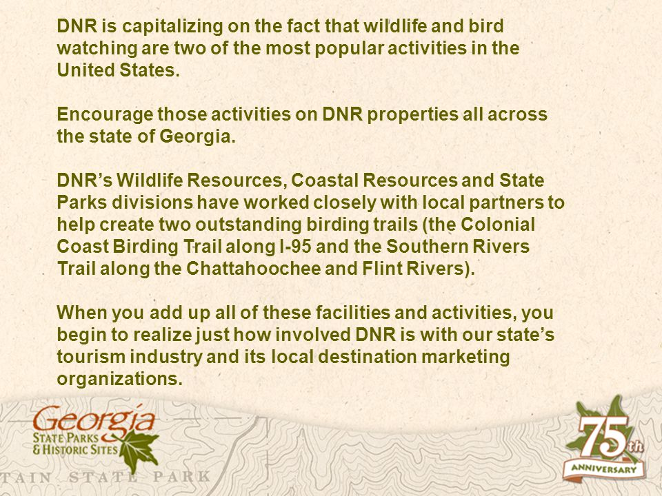 DNR is capitalizing on the fact that wildlife and bird watching are two of the most popular activities in the United States. Encourage those activitie
