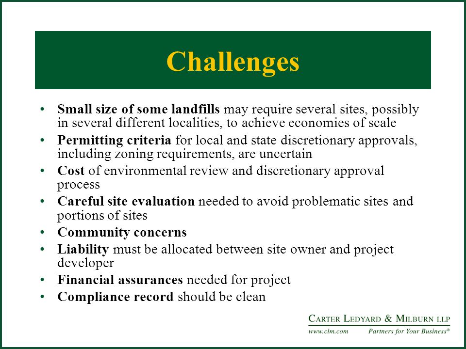 Challenges Small size of some landfills may require several sites, possibly in several different localities, to achieve economies of scale Permitting