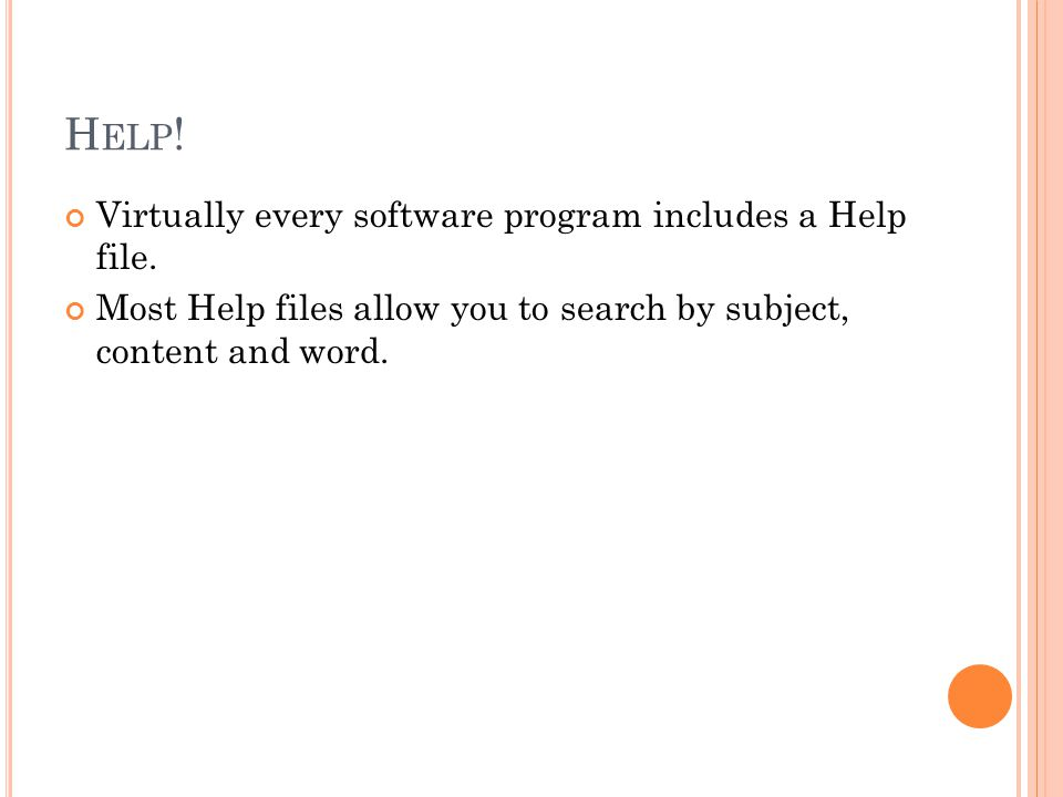 H ELP . Virtually every software program includes a Help file.