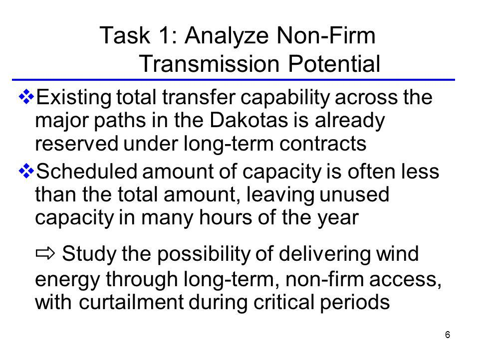 6 Task 1: Analyze Non-Firm Transmission Potential Existing total transfer capability across the major paths in the Dakotas is already reserved under long-term contracts Scheduled amount of capacity is often less than the total amount, leaving unused capacity in many hours of the year Study the possibility of delivering wind energy through long-term, non-firm access, with curtailment during critical periods