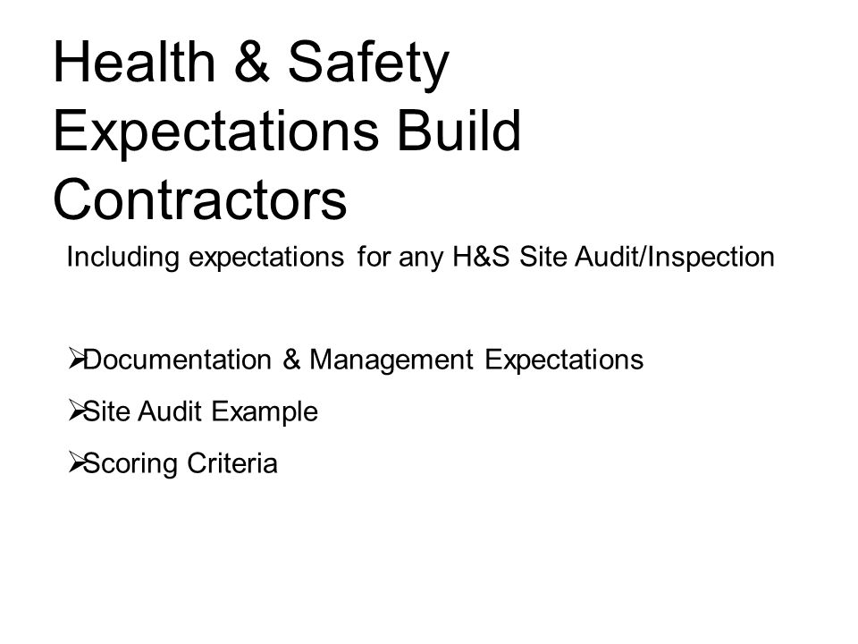 Health & Safety Expectations Build Contractors Including expectations for any H&S Site Audit/Inspection Documentation & Management Expectations Site A