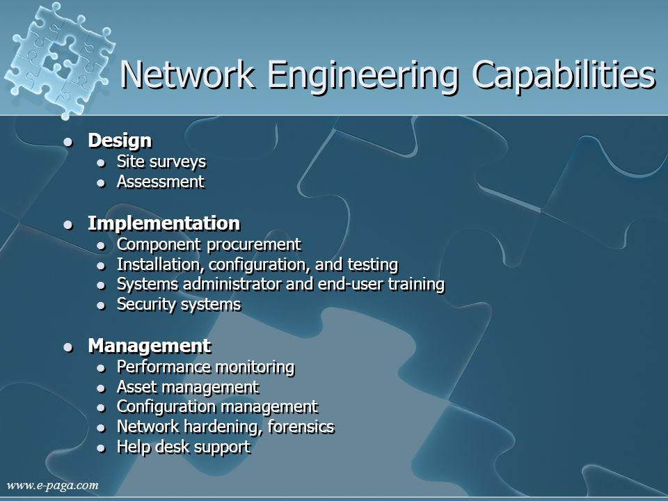 www.e-paga.com Network Engineering Capabilities Design Site surveys Assessment Implementation Component procurement Installation, configuration, and t