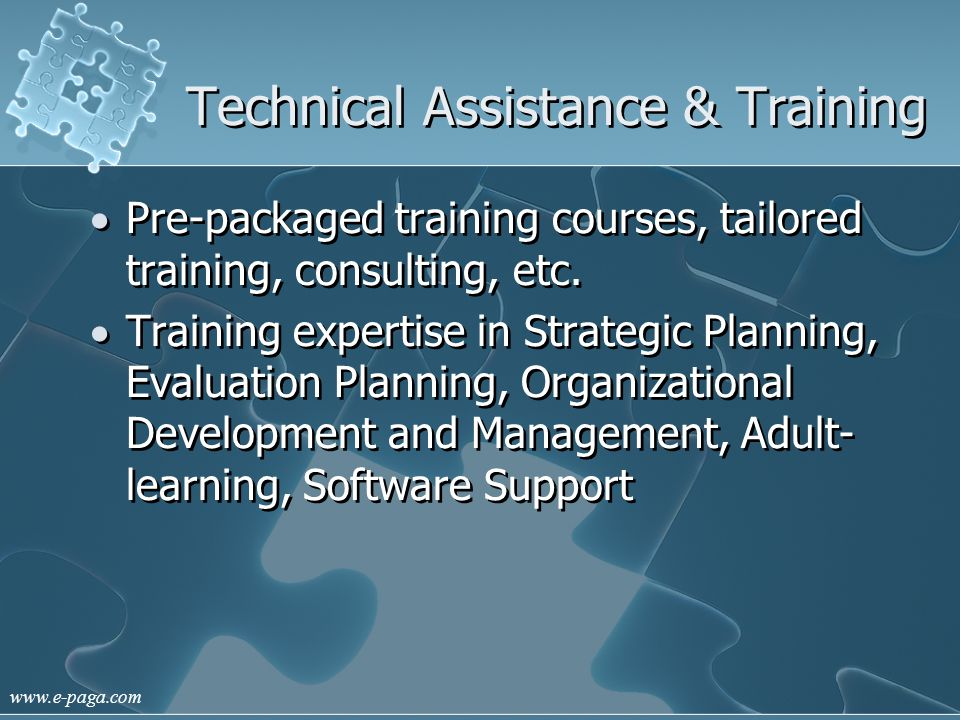 www.e-paga.com Technical Assistance & Training Pre-packaged training courses, tailored training, consulting, etc. Training expertise in Strategic Plan