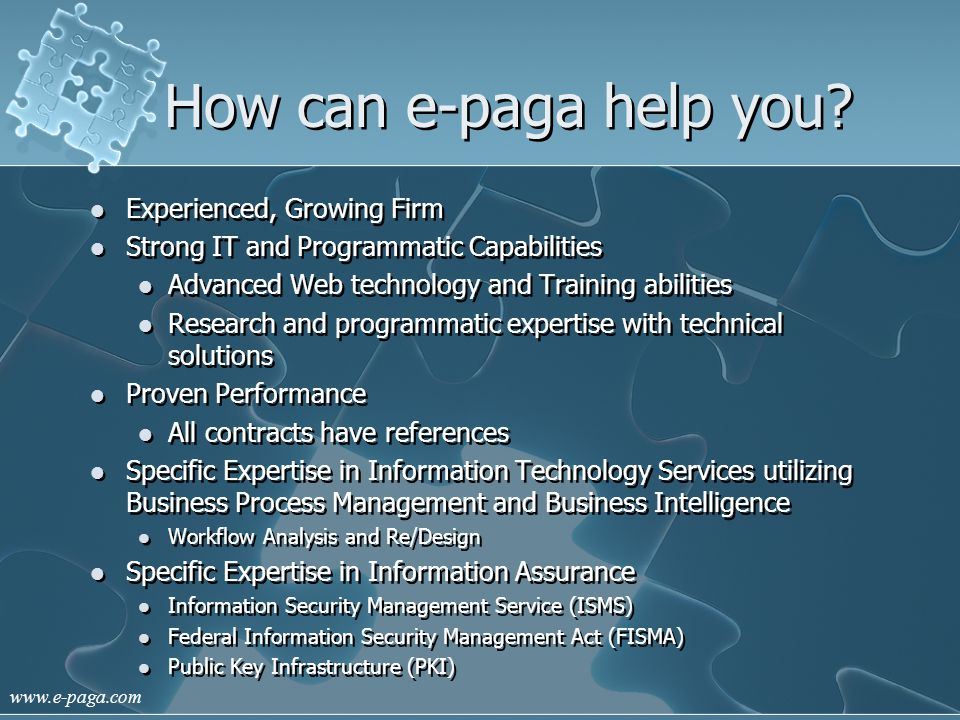 www.e-paga.com How can e-paga help you? Experienced, Growing Firm Strong IT and Programmatic Capabilities Advanced Web technology and Training abiliti