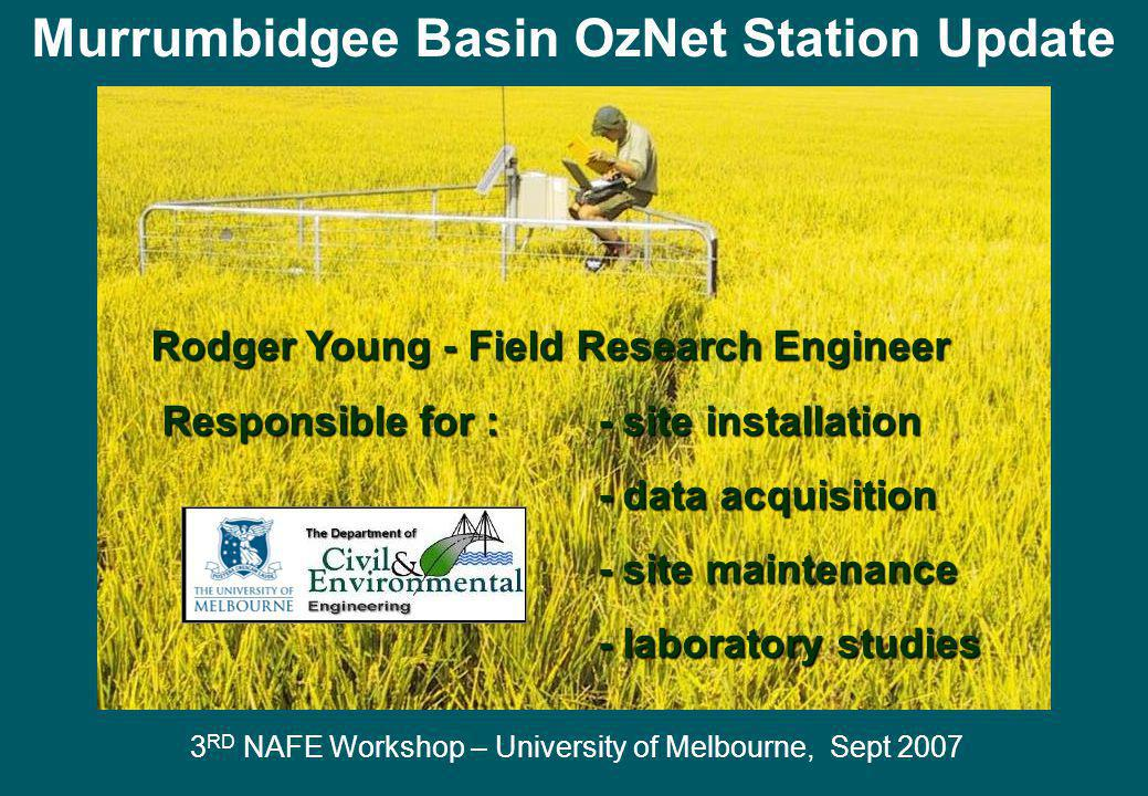 Murrumbidgee Basin OzNet Station Update Rodger Young - Field Research Engineer Responsible for : - site installation Responsible for : - site installa