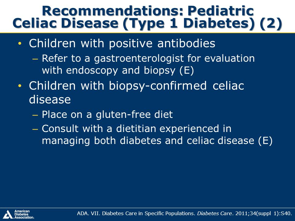Children with positive antibodies – Refer to a gastroenterologist for evaluation with endoscopy and biopsy (E) Children with biopsy-confirmed celiac d