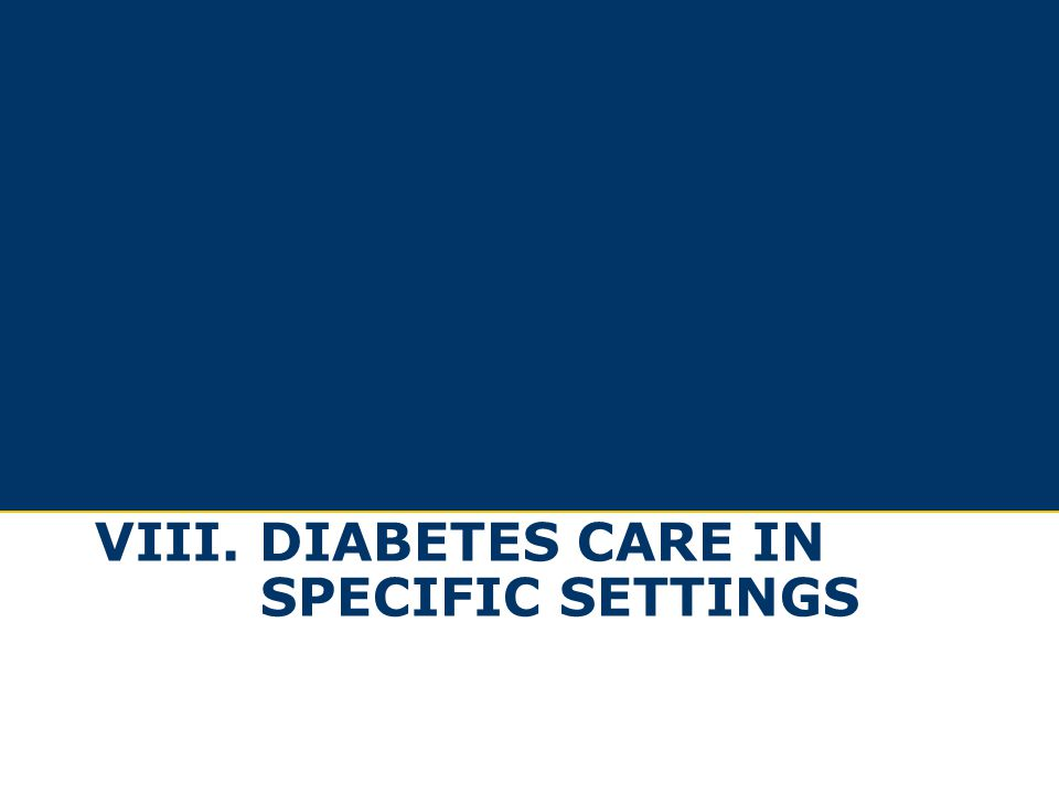 VIII. DIABETES CARE IN SPECIFIC SETTINGS
