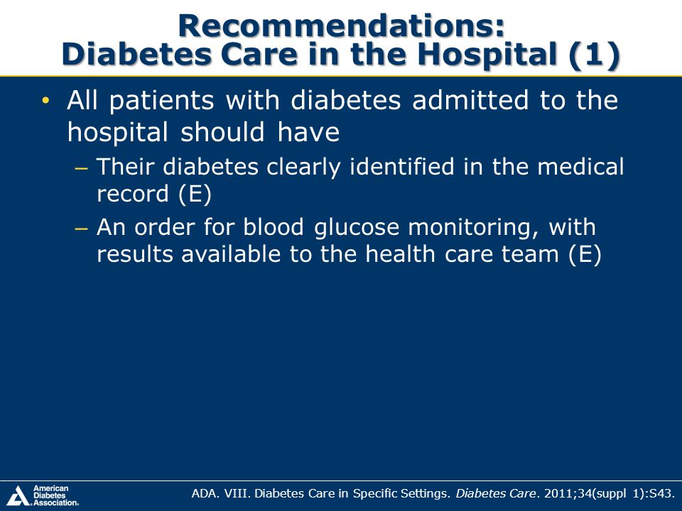 Recommendations: Diabetes Care in the Hospital (1) All patients with diabetes admitted to the hospital should have – Their diabetes clearly identified