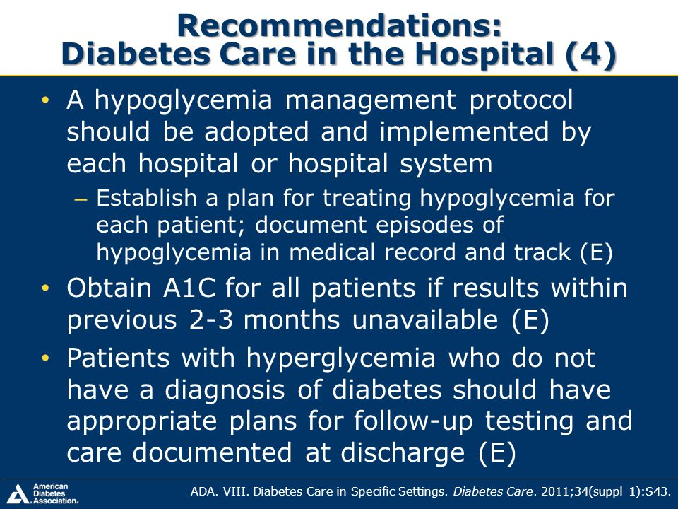 Recommendations: Diabetes Care in the Hospital (4) A hypoglycemia management protocol should be adopted and implemented by each hospital or hospital s