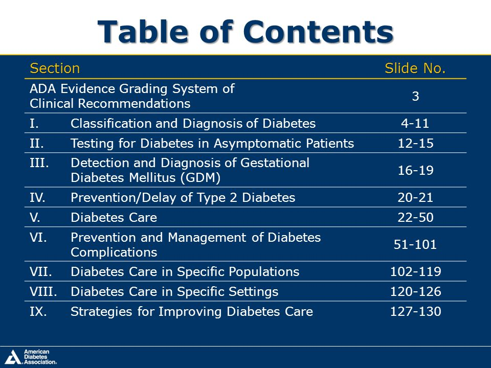 Table of Contents Section Slide No. ADA Evidence Grading System of Clinical Recommendations 3 I.Classification and Diagnosis of Diabetes 4-11 II.Testi