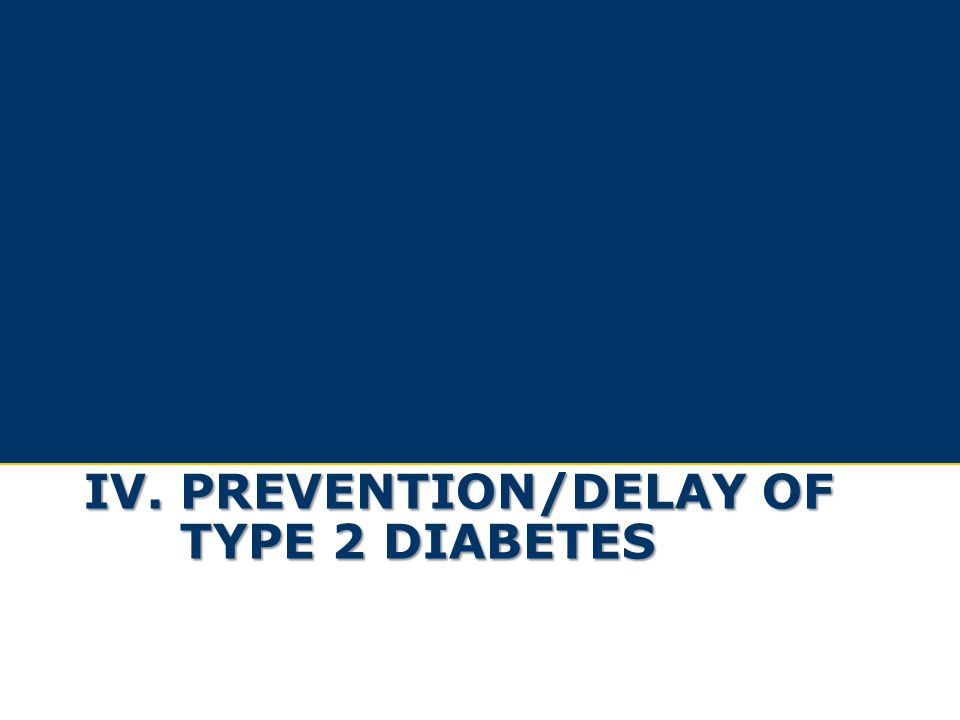 IV. PREVENTION/DELAY OF TYPE 2 DIABETES