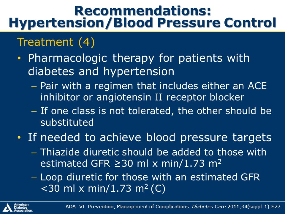 Recommendations: Hypertension/Blood Pressure Control Treatment (4) Pharmacologic therapy for patients with diabetes and hypertension – Pair with a reg