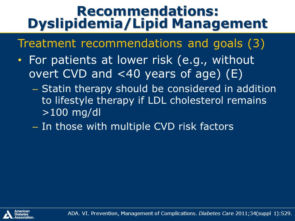 Recommendations: Dyslipidemia/Lipid Management Treatment recommendations and goals (3) For patients at lower risk (e.g., without overt CVD and <40 yea