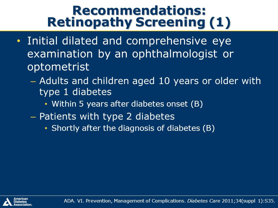 Recommendations: Retinopathy Screening (1) Initial dilated and comprehensive eye examination by an ophthalmologist or optometrist – Adults and childre