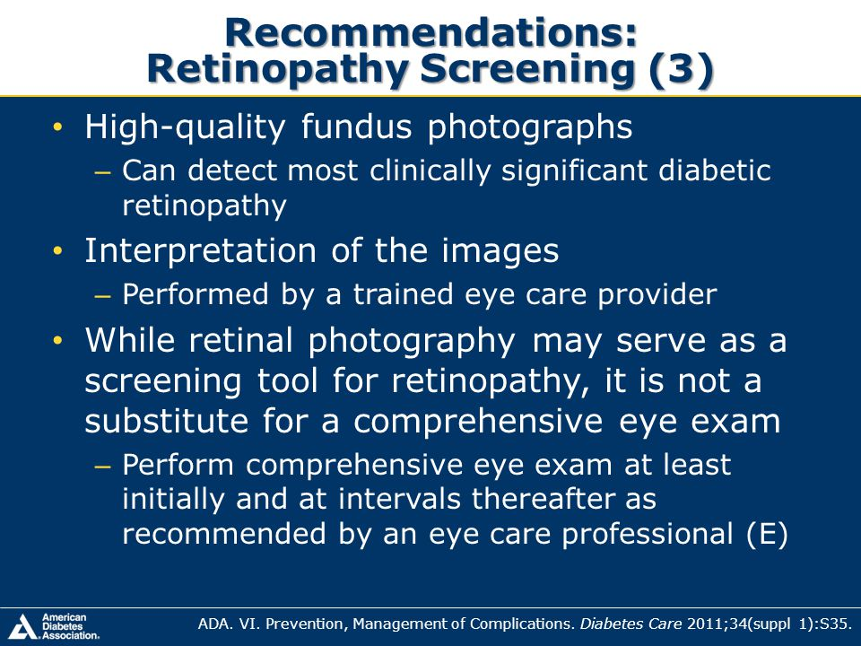 Recommendations: Retinopathy Screening (3) High-quality fundus photographs – Can detect most clinically significant diabetic retinopathy Interpretatio