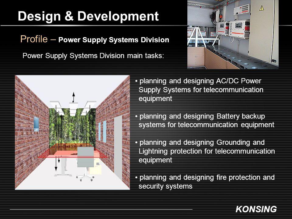 KONSING Design & Development Profile – Power Supply Systems Division Power Supply Systems Division main tasks: planning and designing AC/DC Power Supp