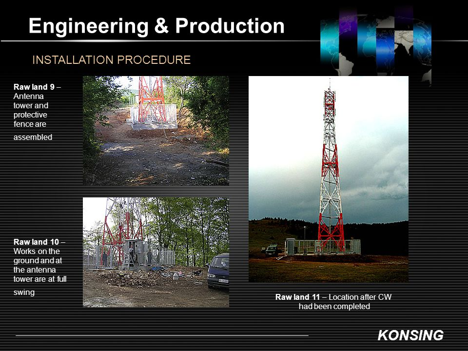 KONSING Engineering & Production INSTALLATION PROCEDURE Raw land 9 – Antenna tower and protective fence are assembled Raw land 11 – Location after CW