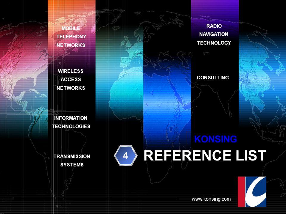 www.konsing.com KONSING MOBILE TELEPHONY NETWORKS WIRELESS ACCESS NETWORKS INFORMATION TECHNOLOGIES TRANSMISSION SYSTEMS RADIO NAVIGATION TECHNOLOGY C