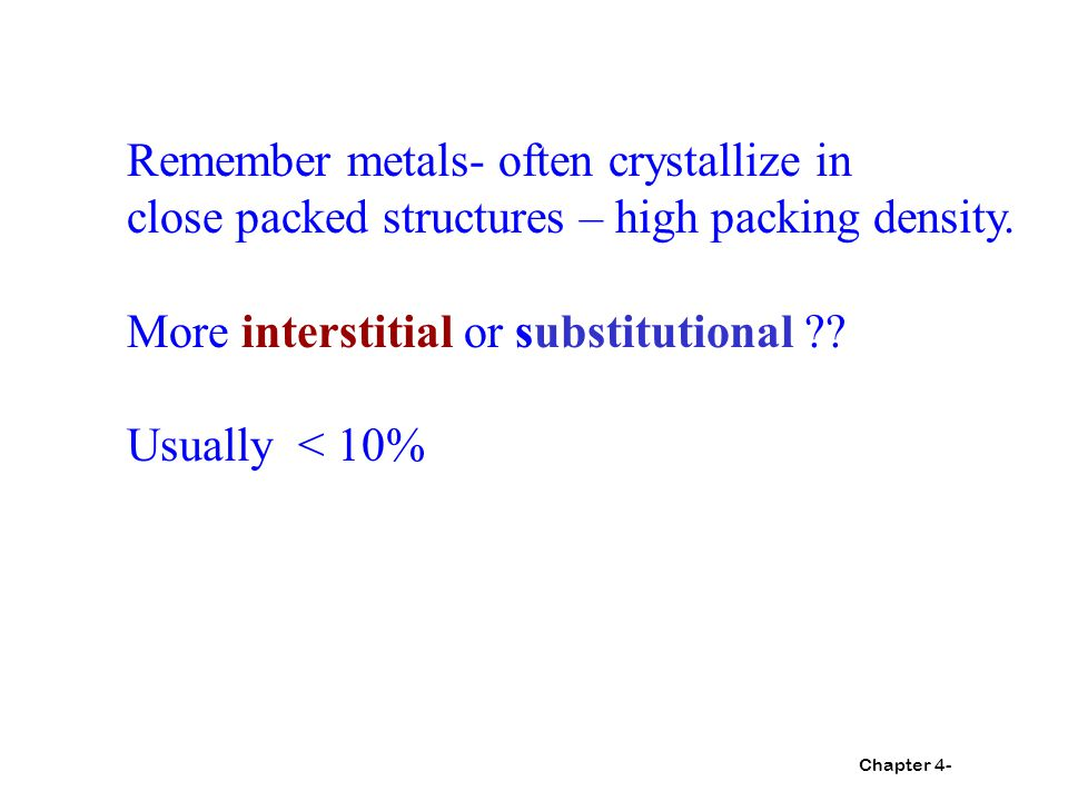 Chapter 4- Remember metals- often crystallize in close packed structures – high packing density.