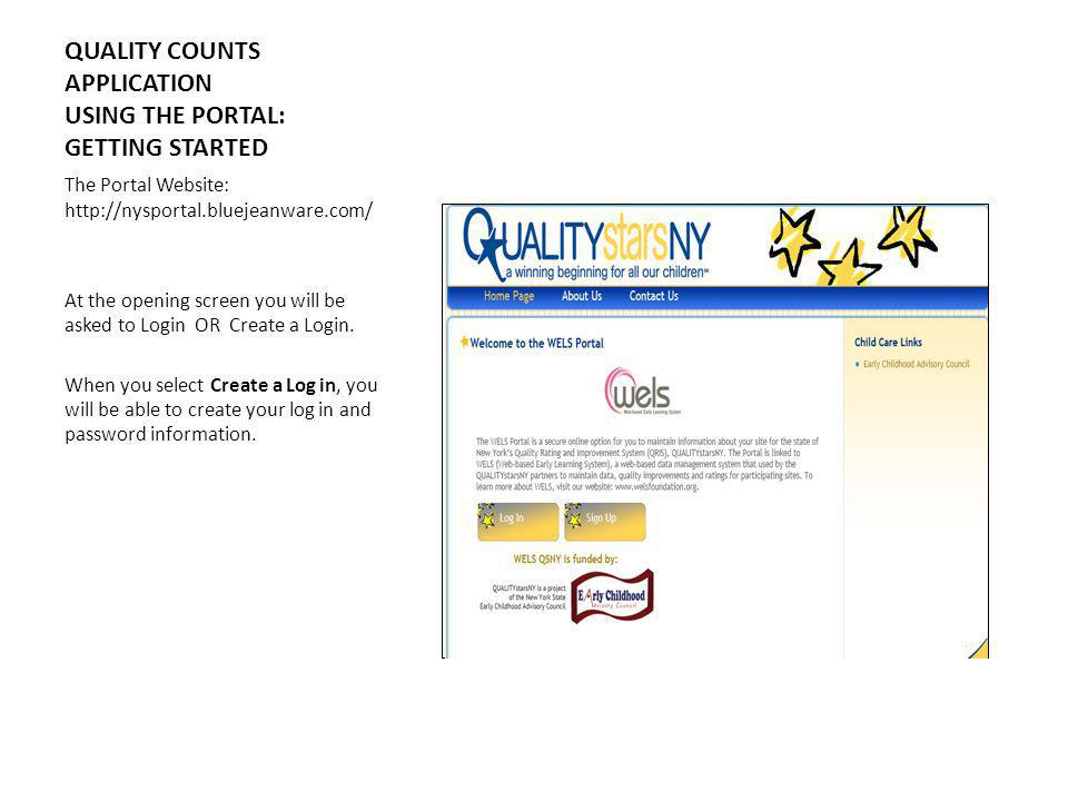 QUALITY COUNTS APPLICATION USING THE PORTAL: GETTING STARTED The Portal Website: http://nysportal.bluejeanware.com/ At the opening screen you will be asked to Login OR Create a Login.