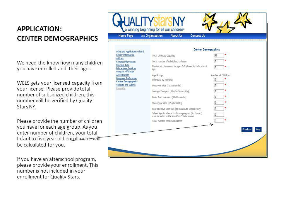 APPLICATION: CENTER DEMOGRAPHICS We need the know how many children you have enrolled and their ages.