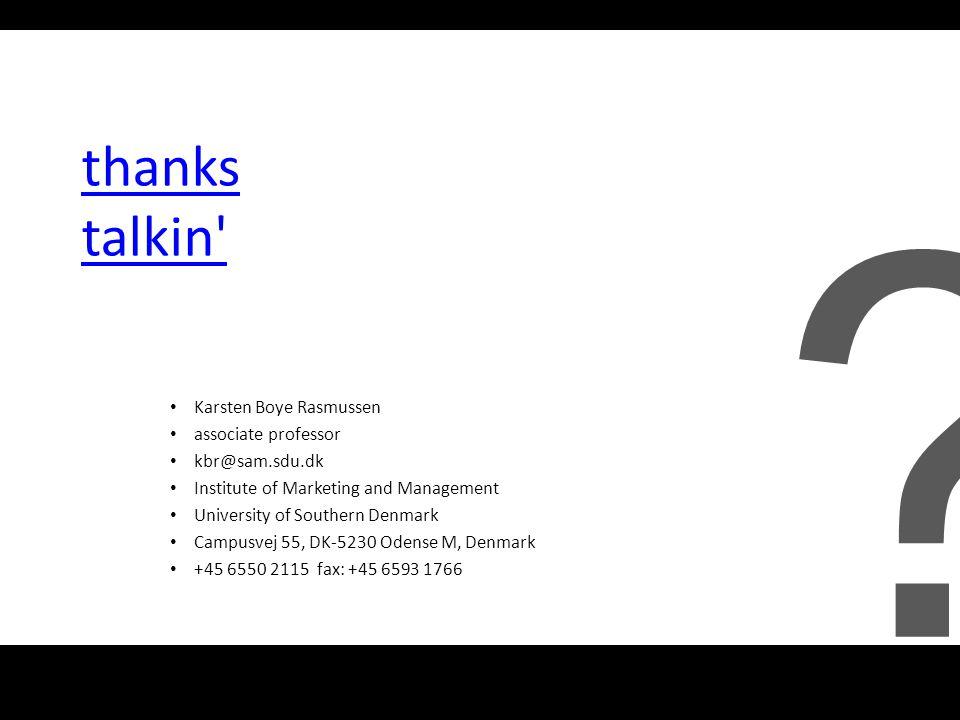 thanks talkin Karsten Boye Rasmussen associate professor kbr@sam.sdu.dk Institute of Marketing and Management University of Southern Denmark Campusvej 55, DK-5230 Odense M, Denmark +45 6550 2115 fax: +45 6593 1766