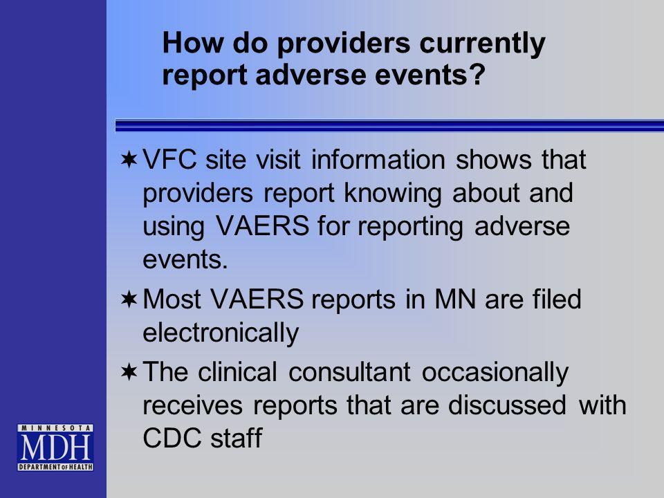 How do providers currently report adverse events? VFC site visit information shows that providers report knowing about and using VAERS for reporting a
