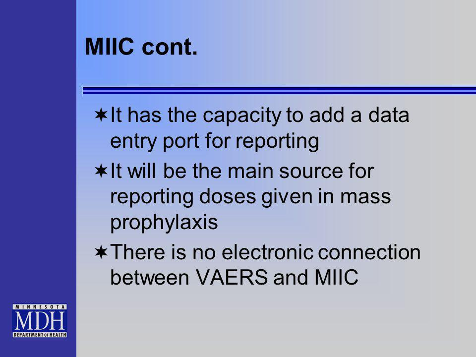 MIIC cont. It has the capacity to add a data entry port for reporting It will be the main source for reporting doses given in mass prophylaxis There i