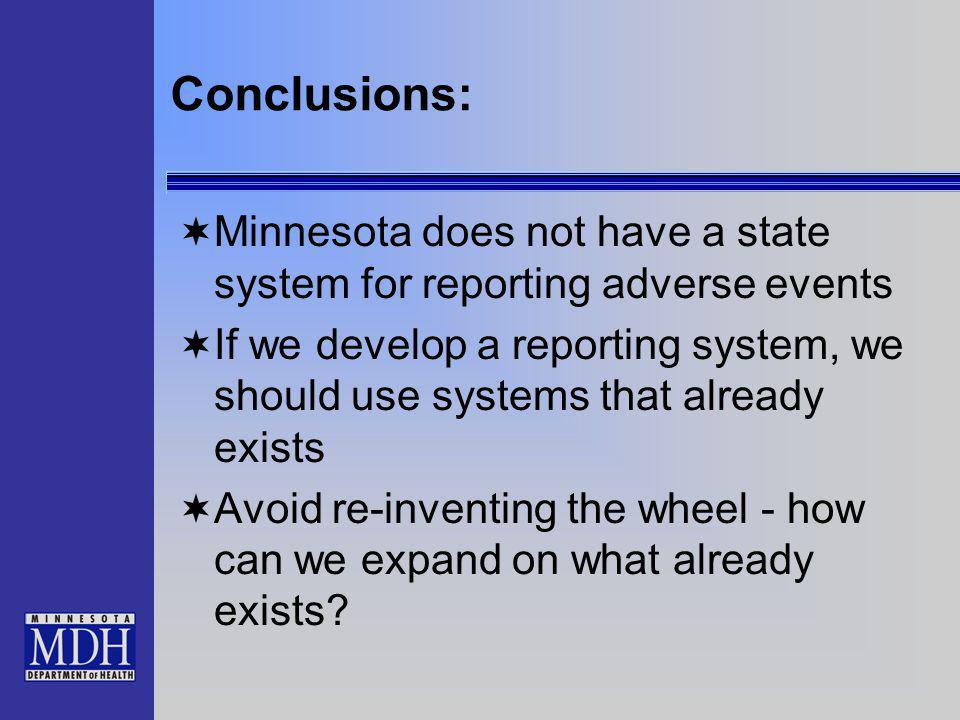 Conclusions: Minnesota does not have a state system for reporting adverse events If we develop a reporting system, we should use systems that already exists Avoid re-inventing the wheel - how can we expand on what already exists