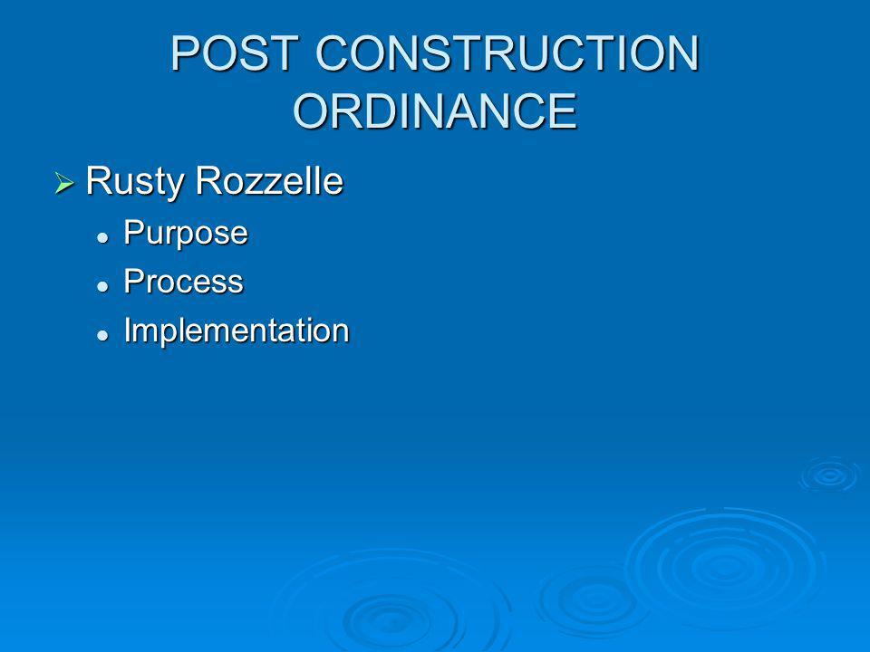 POST CONSTRUCTION ORDINANCE Rusty Rozzelle Rusty Rozzelle Purpose Purpose Process Process Implementation Implementation