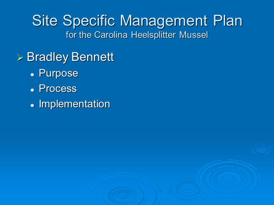 Site Specific Management Plan for the Carolina Heelsplitter Mussel Bradley Bennett Bradley Bennett Purpose Purpose Process Process Implementation Impl