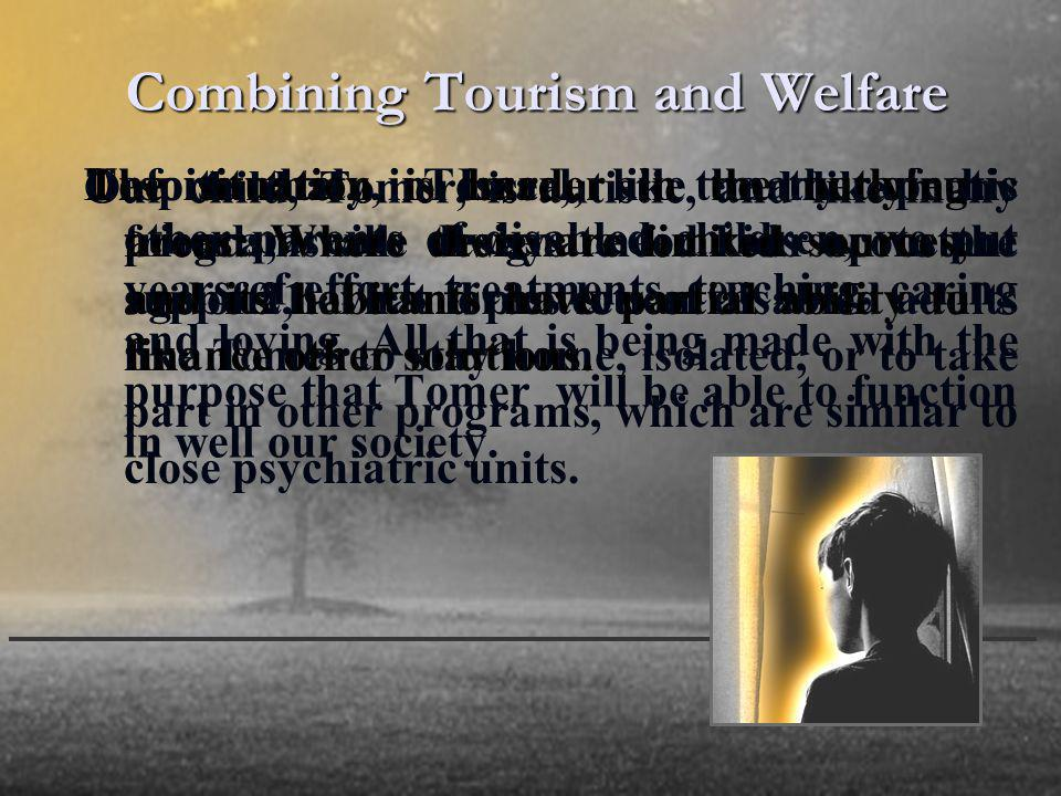 Combining Tourism and Welfare Our child, Tomer, is autistic, and like many other parents of disabled children, we put years of effort, treatments, teaching, caring and loving.