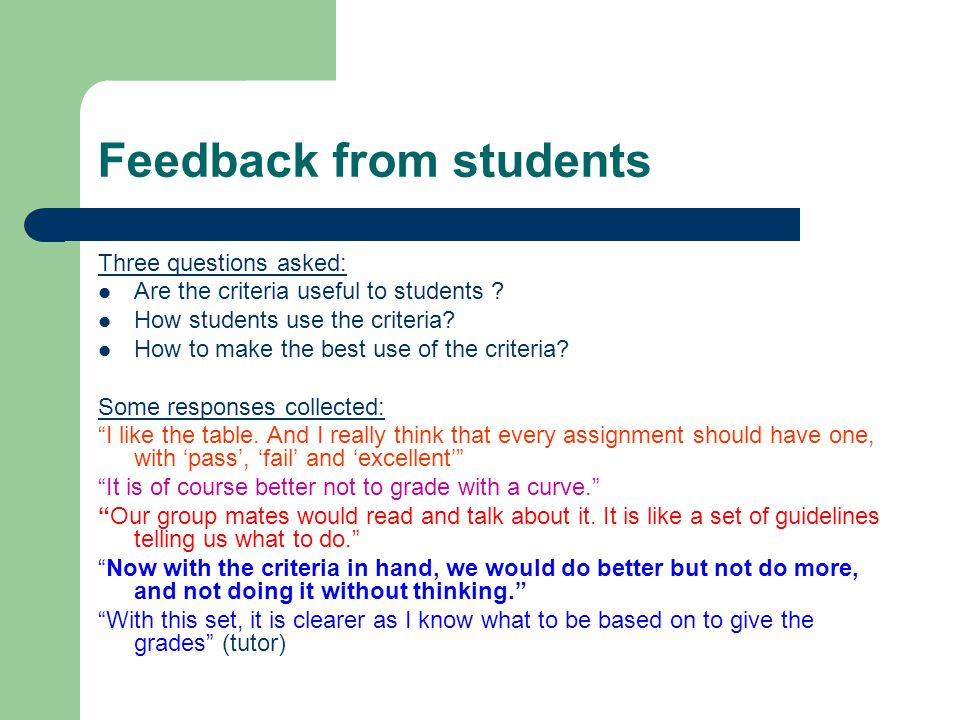 Feedback from students Three questions asked: Are the criteria useful to students .