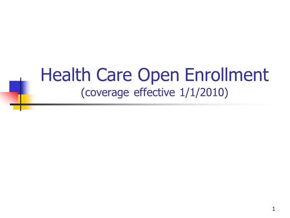 Health Care Open Enrollment (coverage effective 1/1/2010) 1