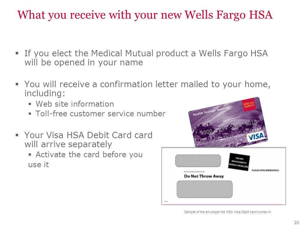 What you receive with your new Wells Fargo HSA If you elect the Medical Mutual product a Wells Fargo HSA will be opened in your name You will receive