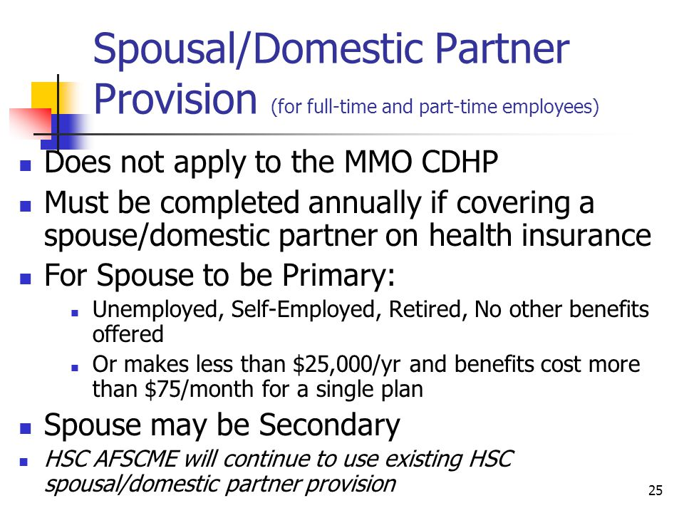 Spousal/Domestic Partner Provision (for full-time and part-time employees) Does not apply to the MMO CDHP Must be completed annually if covering a spo