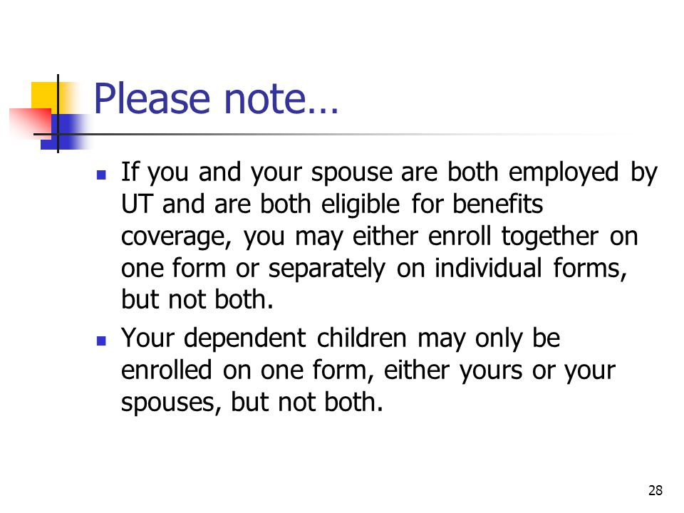 Please note… If you and your spouse are both employed by UT and are both eligible for benefits coverage, you may either enroll together on one form or