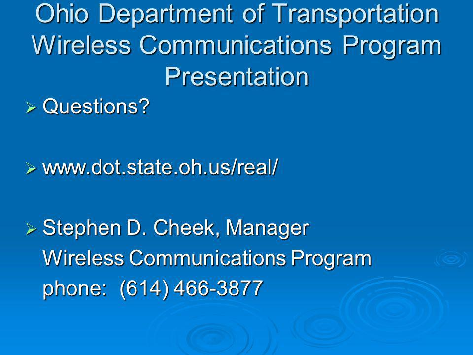 Ohio Department of Transportation Wireless Communications Program Presentation Questions? Questions? www.dot.state.oh.us/real/ www.dot.state.oh.us/rea