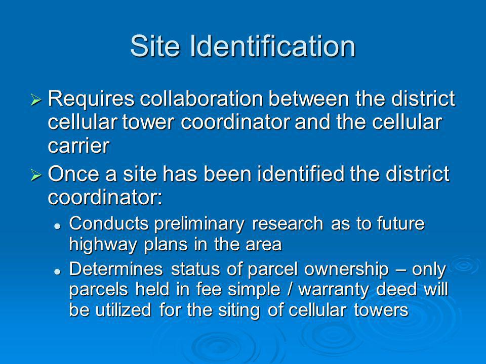 Site Identification Requires collaboration between the district cellular tower coordinator and the cellular carrier Requires collaboration between the