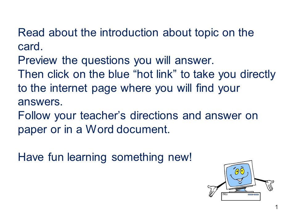Read about the introduction about topic on the card. Preview the questions you will answer. Then click on the blue hot link to take you directly to th