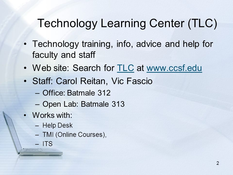 CCSF Faculty/Staff Technology Resources Technology Learning Center Workshops Web sites Online Training Help Desk: 239-3711