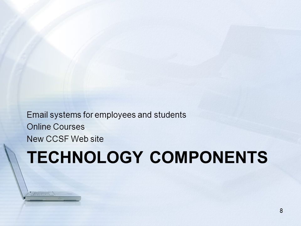 TECHNOLOGY COMPONENTS Email systems for employees and students Online Courses New CCSF Web site 8