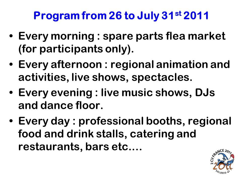 Program from 26 to July 31 st 2011 Every morning : spare parts flea market (for participants only). Every afternoon : regional animation and activitie