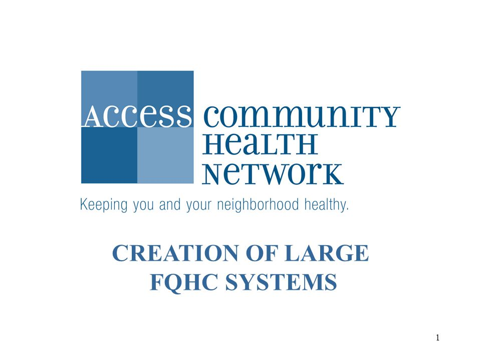 1 CREATION OF LARGE FQHC SYSTEMS
