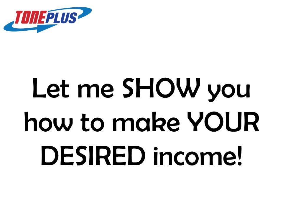 Let me SHOW you how to make YOUR DESIRED income!
