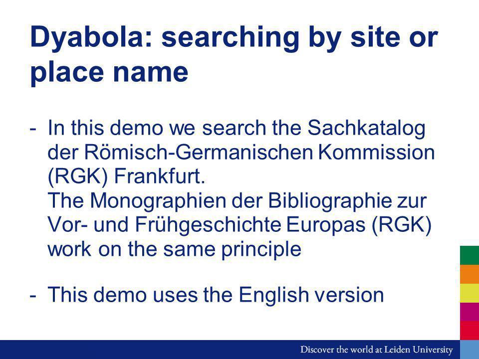 Dyabola: searching by site or place name -In this demo we search the Sachkatalog der Römisch-Germanischen Kommission (RGK) Frankfurt. The Monographien