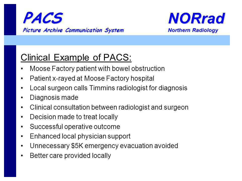 NORrad Northern Radiology PACS Picture Archive Communication System Clinical Example of PACS: Moose Factory patient with bowel obstruction Patient x-r