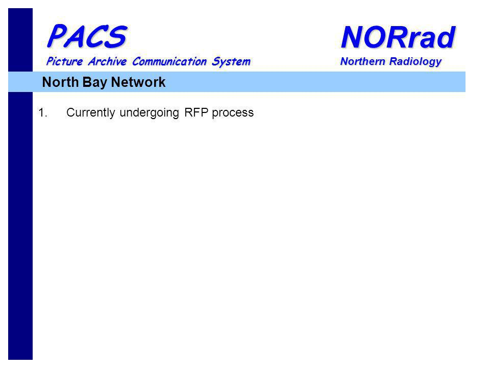 NORrad Northern Radiology PACS Picture Archive Communication System 1.Currently undergoing RFP process North Bay Network