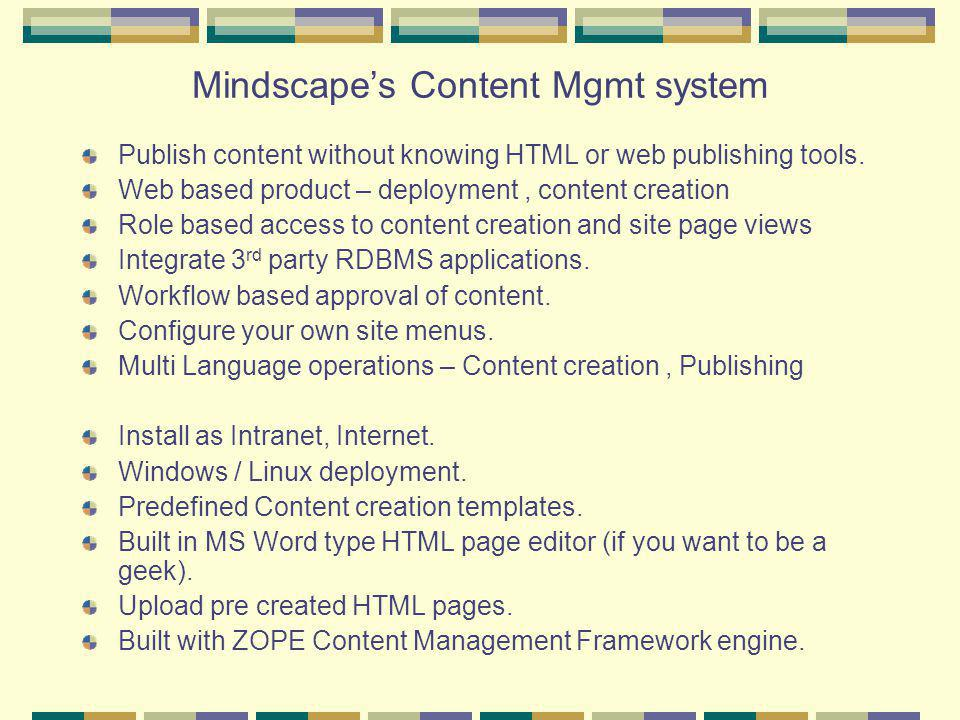 Mindscapes Content Mgmt system Publish content without knowing HTML or web publishing tools.