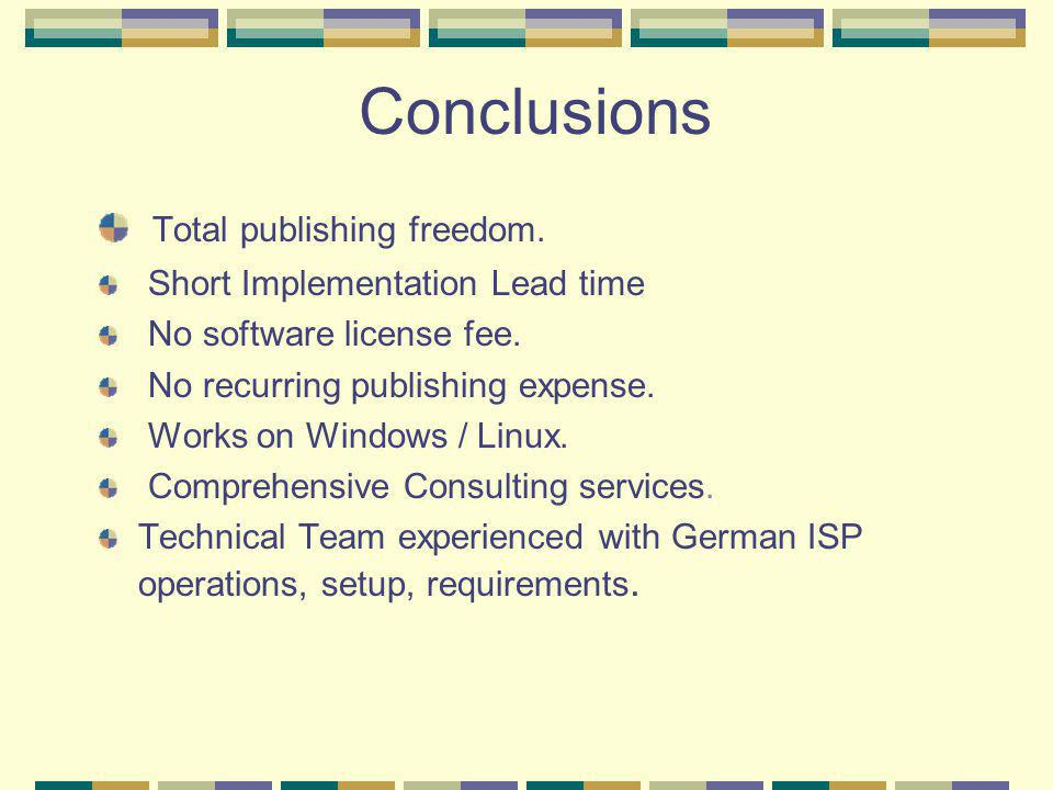 Conclusions Total publishing freedom. Short Implementation Lead time No software license fee.
